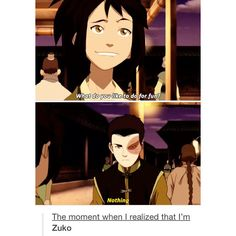 What do you like to do for fun?, nothing, the moment when I realized I am Zuko Avatar: the Last Airbender Korra Avatar, Team Avatar, Atla Memes, Satire, Avatar Funny, Avatar The Last Airbender Art, Avatar Series, Fire Nation, Legend Of Korra