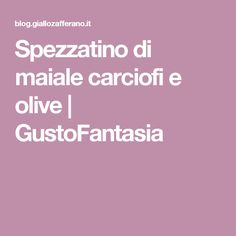 Spezzatino di maiale carciofi e olive | GustoFantasia