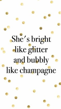 ~She's bright like glitter and bubbly like champagne~.~She's bright like glitter and bubbly like champagne~. Great Quotes, Quotes To Live By, Inspirational Quotes, The Words, Words Quotes, Me Quotes, Sayings, Nouvel An, Beautiful Words