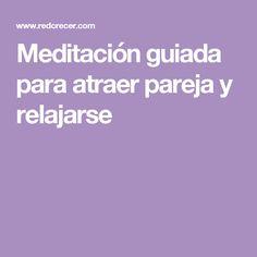 Meditación guiada para atraer pareja y relajarse