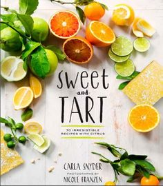 """Read """"Sweet and Tart 70 Irresistible Recipes with Citrus"""" by Carla Snyder available from Rakuten Kobo. When life gives you lemons . make a lemon (or lime, or orange, or grapefruit) dessert! Sweet and Tart brings a sprit. Tart Recipes, Dessert Recipes, Cookbook Design, Logo Food, Sweet Tarts, Fun Cooking, Food Illustrations, Food Packaging, Food Menu"""