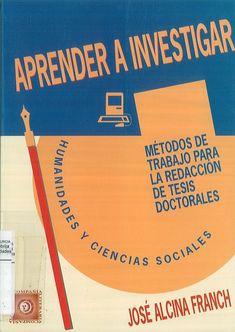 Aprender a investigar. Métodos de trabajo para la redacción de tesis doctorales - José Alcina Consulta su disponibilidad en: http://biblos.uam.es/uhtbin/cgisirsi/AbCdEfG/FILOSOFIA/0/5?searchdata1=8482130048