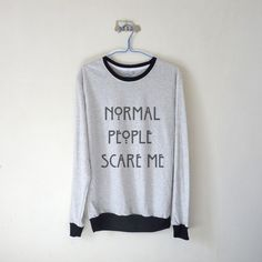 Normal People Scare Me Sweatshirt $15.99 ; American Horror Story Sweater ; AHS #Evanpeters #AHS #AmericanHorrorStory Shop AHS Collection at http://kissmebangbang.com/product-category/american-horror-story