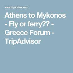 Athens to Mykonos - Fly or ferry?? - Greece Forum - TripAdvisor