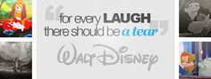 """""""For every laugh, there should be a tear."""" Walt Disney"""