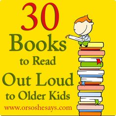 30 books to read aloud to older kids! Lots of fun ideas and great books.