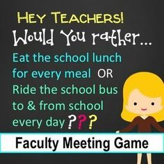 "Fun custom questions for teachers.  Faculty ""Would You Rather"" Game for faculty meeting fun and stress relief.  Some examples from the game:Eat the school lunch every day for every meal during the weekorRide the school bus with your students to and from w"