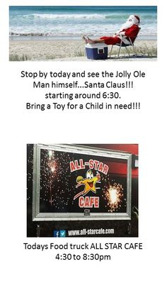 """Stop by today and see the Jolly Ole Man himself...Santa Claus!!! starting around 6:30. """"8/14/14"""" Come by, and if you can, Bring a Toy for a Child in need!!! Don't Forget Your Camera! Today's Food truck will be ALL STAR CAFE 4:30 to 8:30pm"""