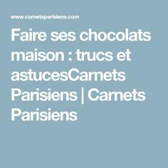 Faire ses chocolats maison : trucs et astucesCarnets Parisiens | Carnets Parisiens