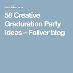 58 Creative Graduration Party Ideas – Foliver blog