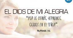 """El Dios de mi alegria                       Filipenses 3:1: """"Por lo demás, hermanos, gozaos en el Señor"""". Toda persona pas..."""