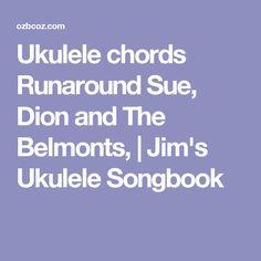 Ukulele chords Runaround Sue, Dion and The Belmonts,   Jim's Ukulele Songbook