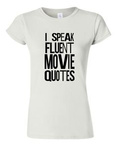 I Speak Fluent Movie Quotes T Shirt We all Do it by HarplynDesigns
