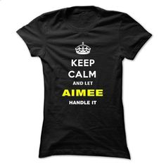 Keep Calm And Let Aimee Handle It - #tee itse #matching hoodie. PURCHASE NOW => https://www.sunfrog.com/Names/Keep-Calm-And-Let-Aimee-Handle-It-pdqjq-Ladies.html?68278