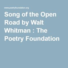 Song of the Open Road by Walt Whitman : The Poetry Foundation