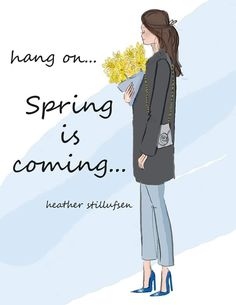 Hang in there Spring is coming by Heather Stillufsen Uplifting Quotes, Positive Quotes, Inspirational Quotes, Motivational, Positive Life, Seasons Of The Year, Months In A Year, Seasons Months, Rose Hill Designs
