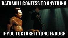 Data will confess to anything if you torture it long enough.