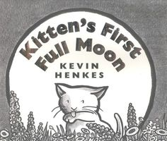 """Henke's """"Kitten's First Full Moon"""" is a favorite among every toddler to whom I've read it."""