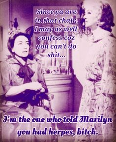Bette told Marilyn Joan had herpes. She's in a wheelchair so she can't do shit., Whatever Happened to Baby Jane, Joan Crawford, Marilyn Monroe, Bette Davis