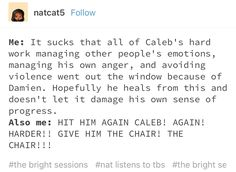ngl I was cheering when Caleb beat Damien up like that was glorious Just Give Up, Let It Be, The Bright Sessions, Managing People, Glow Cloud, Dont Hug Me, Audio Drama, Night Vale, Tbs