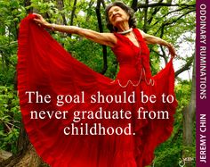 """""""The goal should be to never graduate from childhood."""" - Jeremy Chin"""
