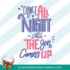 Dance all night until the sun comes up