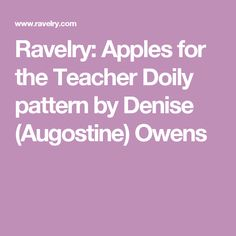 Ravelry: Apples for the Teacher Doily pattern by Denise (Augostine) Owens