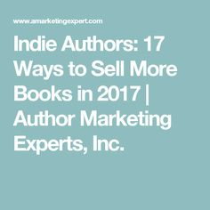 Indie Authors: 17 Ways to Sell More Books in 2017 | Author Marketing Experts, Inc.