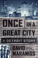 Once in a great city [electronic resource] : a Detroit story / David Maraniss.