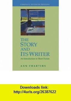The Story and Its Writer An Introduction to Short Fiction (9780312442712) Ann Charters , ISBN-10: 0312442718  , ISBN-13: 978-0312442712 ,  , tutorials , pdf , ebook , torrent , downloads , rapidshare , filesonic , hotfile , megaupload , fileserve
