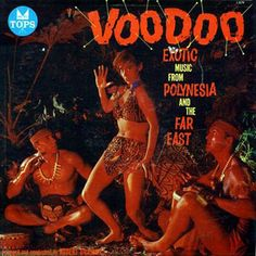 Voodoo.  Seminal Exotica recording on Tops/Mayfair Records