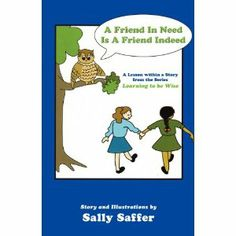 """Reviewed by Darin Godby for Readers' Favorite  A Friend In Need Is A Friend Indeed is a beautifully written and illustrated book by author Sally Saffer. The reader will follow """"Little Wise Guy,"""" an owl, throughout the book to learn interesting and valuable truths. This book deals with the concept of how to be a friend to someone, even when you aren't being treated in a friendly way. We quickly find there is always someone around us who is lonely or not a part of the 'in crowd.' We must look…"""