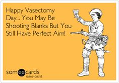 Free and Funny Get Well Ecard: Happy Vasectomy Day. You May Be Shooting Blanks But You Still Have Perfect Aim! Create and send your own custom Get Well ecard. Funny Quotes, Funny Memes, Hilarious, Funny Party Themes, Get Well Baskets, Funny Toons, Hubby Love, Husband, Happy V Day