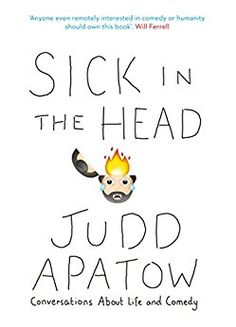 Sick In The Head: Conversations About Life and Comedy by Judd Apatow binds together interviews that Mr. Apatow conducted over the course of his life. At a young Judd Apatow, was already enamoured with the comedy world. Random House, This Is A Book, The Book, New Books, Books To Read, Garry Shandling, Comedy, Roseanne Barr, Jerry Seinfeld