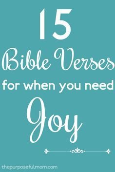 15 Bible verses for when you need joy! Find the source of joy in the Scriptures to encourage you in your faith.