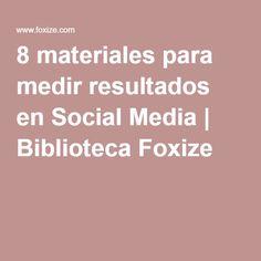 8 materiales para medir resultados en Social Media   Biblioteca Foxize