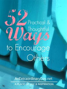 #31Days-Day30 :: 52 Practical and Thoughtful Ways to Encourage Others :: AnExtraordinaryDay.net