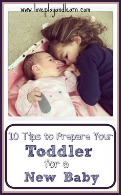 10 Tips for Helping Your Toddler Prepare and Adjust to a new Baby - Love, Play, Learn