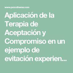 Aplicación de la Terapia de Aceptación y Compromiso en un ejemplo de evitación experiencial.
