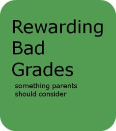 Rewarding Bad Grades: Something Parents Should Consider - Bitch & Whine #grades #parenting #education
