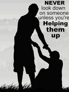 Image may contain: one or more people, people standing and outdoor, text that says 'NEVER look down on someone unless you're Helping them up AM MY BROTHERS KEEPER' Great Quotes, Quotes To Live By, Life Quotes, Clever Quotes, Random Quotes, Success Quotes, Relationship Quotes, Funny Quotes, Positive Quotes