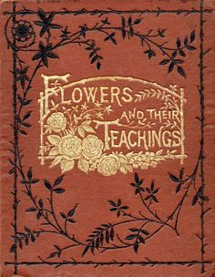 ..Flowers and Their Teachings [title in cream with flowers detailed and surrounding that a border of black with beautiful leaves]