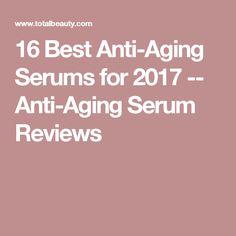 16 Best Anti-Aging Serums for 2017 -- Anti-Aging Serum Reviews