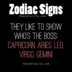 Zodiac Signs: They like to show who's the boss - Capricorn, Aries, Leo, Virgo, Gemini