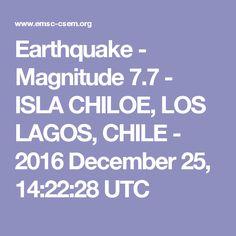 Earthquake - Magnitude 7.7 - ISLA CHILOE, LOS LAGOS, CHILE - 2016 December 25, 14:22:28 UTC