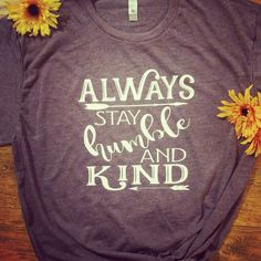 Hey, I found this really awesome Etsy listing at https://www.etsy.com/listing/506485763/always-stay-humble-kind-tee-shirt-tim