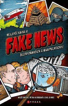 Nejlepší kniha o fake news - Jana Vejvodová, Zvol si info,Miloš Gregor Petra, Fake News, Literatura, Author