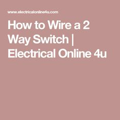 How to Wire a 2 Way Switch | Electrical Online 4u