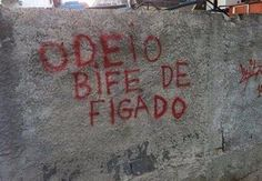 """Pichação """"odeio bife de fígado"""" -  15 pichações filosóficas em muros do Brasil"""