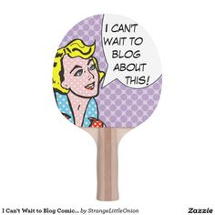 I Can't Wait to Blog Comic Book Ping Pong Paddle